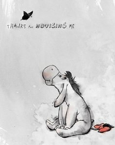 Day Favorite Animal Sidekick - Eeyore from Winnie the Pooh. Eeyore was one of the main characters of my childhood, and I grew quite fond of him over the years. Arte Disney, Disney Art, Disney Pixar, Disney Characters, Eeyore Quotes, Winnie The Pooh Quotes, Disney Tatoo, Pooh Bear, Disney Quotes
