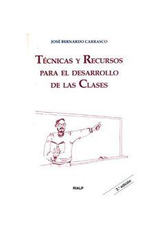 TRC Técnicas y Recursos para el Desarrollo de las Clases  José Bernardo Carrasco. 1997 Madrid, España