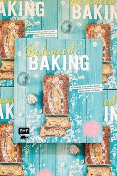 BALANCED BAKING. 60 sweet recipes without refined sugar, butter and wheat flour