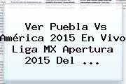 http://tecnoautos.com/wp-content/uploads/imagenes/tendencias/thumbs/ver-puebla-vs-america-2015-en-vivo-liga-mx-apertura-2015-del.jpg Puebla Vs America En Vivo. Ver Puebla vs América 2015 En Vivo Liga MX Apertura 2015 del ..., Enlaces, Imágenes, Videos y Tweets - http://tecnoautos.com/actualidad/puebla-vs-america-en-vivo-ver-puebla-vs-america-2015-en-vivo-liga-mx-apertura-2015-del/