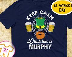 Murphy Shirt, Keep Calm, Drink Like a Murphy, St Patricks Day, Beer Drinking Shirt, Irish T-Shirt, Surname Murphy Shirt, Irish Surname Shirt by WowTeez on Etsy