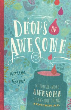 Drops of Awesome: The You're-More-Awesome-Than-You-Think Journal by Kathryn Thompson