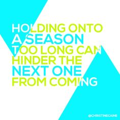Holding on to a season too long can hinder the next one from coming.