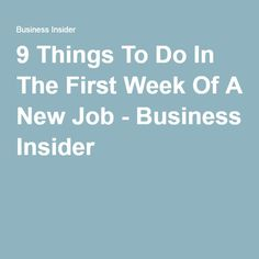 9 Things To Do In The First Week Of A New Job - Business Insider