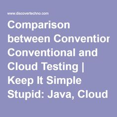 Comparison between Conventional and Cloud Testing | Keep It Simple Stupid: Java, Cloud Computing, DevOps, Testing, Linux, Windows, etc.
