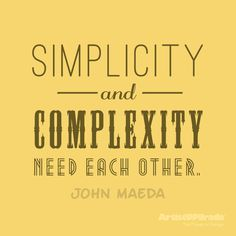 """""""Simplicity and complexity need each other."""" John Maeda #Design #Quote"""