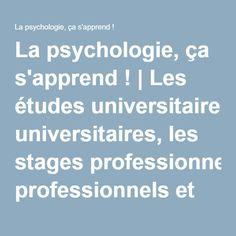 La psychologie, ça s'apprend !   Les études universitaires, les stages professionnels et le(s) métier(s) du psychologue.