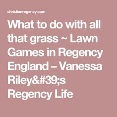 What to do with all that grass ~ Lawn Games in Regency England – Vanessa Riley's Regency Life