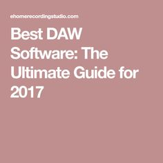 Best DAW Software: The Ultimate Guide for 2017