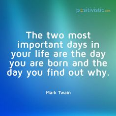 quote on the most important days in your life: mark twain important days life birth purpose destiny wisdom inspiring