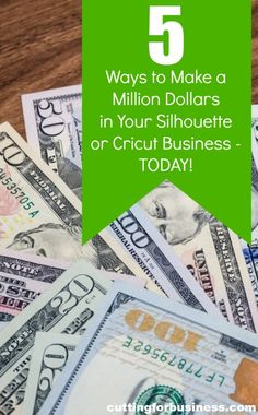 5 Ways to Make a Million Dollars in Your Silhouette Cameo or Cricut Business Today by cuttingforbusiness.com