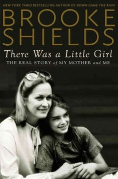 There was a little girl : the real story of my mother and me by Brooke Shields.  Click the cover image to check out or request the biographies and memoirs kindle.
