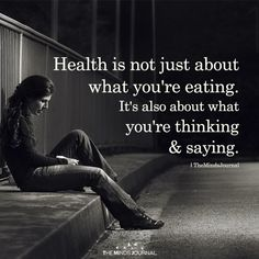Health is about what you say and think too. Life Quotes Love, Wisdom Quotes, True Quotes, Great Quotes, Quotes To Live By, Motivational Quotes, Inspirational Quotes, Mantra, Way Of Life