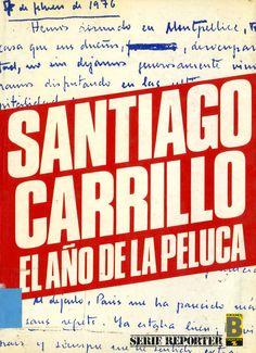 Carrillo, Santiago (1915-2012) El año de la peluca / Santiago Carrillo. – 1.ª ed. – Barcelona : Ediciones B, 1987. 149 p. : il. ; 24 cm. – (Reporter ; 1) D. L. B. 19514-19987. – ISBN 84-7735-089-2.