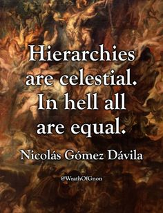 """""""Hierarchies are celestial. In hell all are equal. Wise Man Quotes, Wisdom Quotes, Great Quotes, Me Quotes, Inspirational Quotes, Fabulous Quotes, Strong Quotes, Change Quotes, Attitude Quotes"""