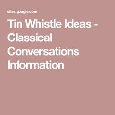 Tin Whistle Ideas - Classical Conversations Information