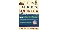 Lies Across America: What Our Historic Sites Get Wrong  by James W. Loewen