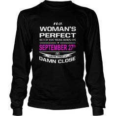 September 27 Shirts no Woman is perfect but if born September 27 you are pretty damn close birthday September 27 birthday Tshirts ladies tees Hoodie Sweat Vneck Shirt for woman #gift #ideas #Popular #Everything #Videos #Shop #Animals #pets #Architecture #Art #Cars #motorcycles #Celebrities #DIY #crafts #Design #Education #Entertainment #Food #drink #Gardening #Geek #Hair #beauty #Health #fitness #History #Holidays #events #Home decor #Humor #Illustrations #posters #Kids #parenting #Men…