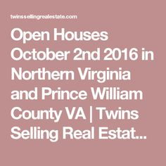 Open Houses October 2nd 2016 in Northern Virginia and Prince William County VA | Twins Selling Real Estate | Real Estate Agent | Northern Virginia Homes For Sale