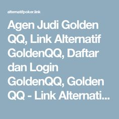 Agen Judi Golden QQ, Link Alternatif GoldenQQ, Daftar dan Login GoldenQQ, Golden QQ - Link Alternatif Poker