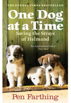 One Dog At A Time: Saving the strays of helmand by Penn Farthing is a wonderful book about the beautiful connection between people and dogs. A must read dog book