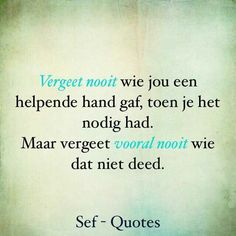 Vergeet nooit... Best Inspirational Quotes, Inspiring Quotes About Life, Motivational Quotes, Funny Quotes, The Words, Sef Quotes, Dutch Quotes, Biblical Quotes, Special Quotes