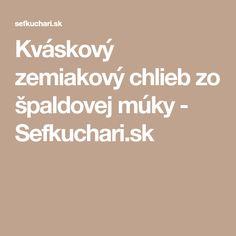 Kváskový zemiakový chlieb zo špaldovej múky - Sefkuchari.sk