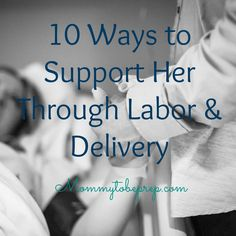 10 Ways to Support Her Through Labor & Delivery. Written by labor and delivery nurse. Pinning for my husband to read! #mommytobeprep #daddytobeprep