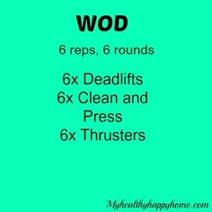 6 reps/6 rounds: DL, clean and press, thrusters