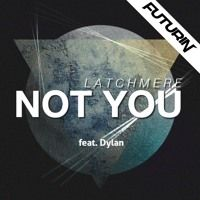 [Future House] Latchmere - Not You feat. Dylan by Futurin Sound. on SoundCloud