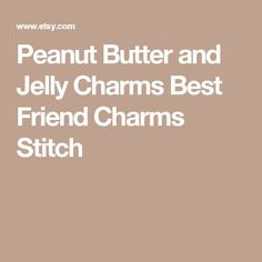 Peanut Butter and Jelly Charms  Best Friend Charms  Stitch