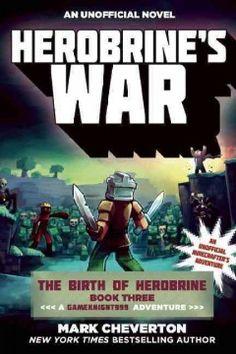 Herobrine's War: The Birth of Herobrine Book Three: A Gameknight999 Adventure: An Unofficial Minecrafter's Adventure - Peabody South Branch