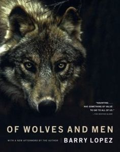 Of Wolves and Men by Barry Lopez. Humankind's relationship with the wolf is based on a spectrum of responses running from fear to admiration and affection. Lopez's classic, careful study won praise from a wide range of reviewers and went on to improve the way books about wild animals are written. Of Wolves and Men reveals the uneasy interaction between wolves and civilization over the centuries, and the wolf's prominence in our thoughts about wild creatures.