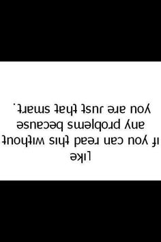 Can you read it?<<<< yep I didn't know I could read upside down cool!