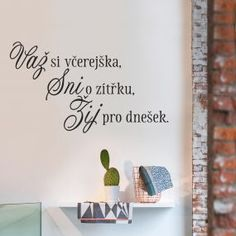 Žíj pro dnešek :) ... XL Lettering, Motivation, Words, Quotes, Home Decor, Calligraphy, Bedroom, Kitchen, Psychology