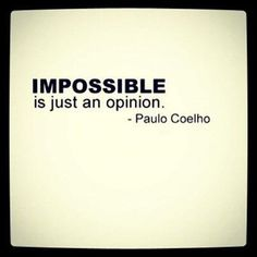 Twitter / paulocoelho: Impossible is just an opinion ...
