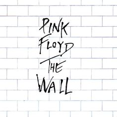 The Wall, Pink Floyd   33 Albums Every Kid Should Hear Before They Turn 13: Mee opgegroeid.