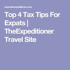 Top 4 Tax Tips For Expats | TheExpeditioner Travel Site