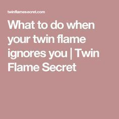 What to do when your twin flame ignores you | Twin Flame Secret