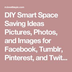 DIY Smart Space Saving Ideas Pictures, Photos, and Images for Facebook, Tumblr, Pinterest, and Twitter
