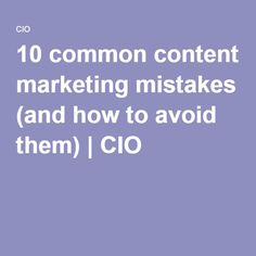 10 common content marketing mistakes (and how to avoid them) | CIO
