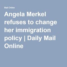 Angela Merkel refuses to change her immigration policy, so fire her..