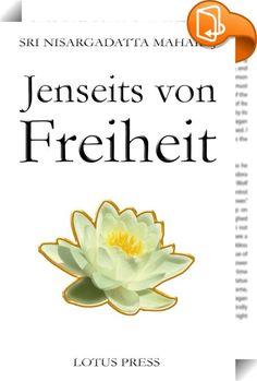 """Jenseits von Freiheit    ::  Nach dem Erfolg von """"Ich Bin"""" nun endlich das wohl noch wichtigere und detailliertere Buch in deutscher Sprache von einem der großen Erleuchteten unserer Zeit. Maharaj selber sagte zu diesem Buch, dass es """"Ich bin"""" in vielen Punkten vertieft, ergänzt aber auch darüber hinaus geht. Advaita-Lehre pur und at its best!"""
