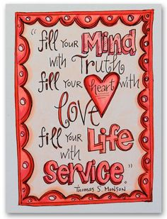 Fill your mind, heart, and life...President Monson