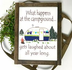 I love to camp and this saying is so try for our family! We have laughed so much through the years and have had the best trips. This cute sign is perfect for your camper or hang it in your house. It comes framed in a dark walnut frame that is distressed. It is ready to hang with a