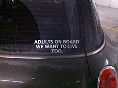 """Ive ALWAYS seen 'Baby on Board' stickers and wondered if people saw them and thought """"hey I WANTED to plow into your car but darn...theres a baby in that car *grrr* """" -A-"""