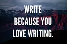 """""""Write the book that you're desperate to read. Fall in love with your characters. Finish the day's writing at a point where you want to know what happens next. And keep writing every day."""""""