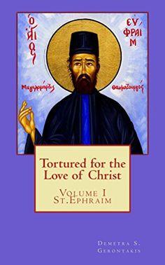 Tortured for the love of Christ St. Ephraim (Tortured for the love of Christ Book by Demetra Gerontakis