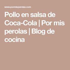 Pollo en salsa de Coca-Cola | Por mis perolas | Blog de cocina