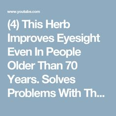 (4) This Herb Improves Eyesight Even In People Older Than 70 Years. Solves Problems With The Eyes - YouTube #ImproveEyesightHealth